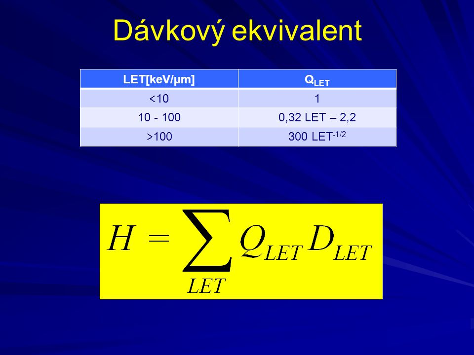 Dávkový ekvivalent LET[keV/µm] QLET 10 1 10 - 100 0,32 LET – 2,2 100
